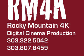 Rocky Moutain 4K contacts: 303.322.5042 or 303.807.8459
